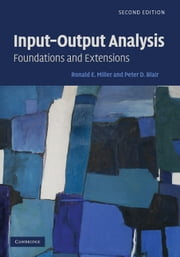 Input-Output Analysis - Foundations and Extensions ebook by Ronald E. Miller,Peter D. Blair