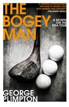 The Bogey Man - A Month on the PGA Tour ebook by George Plimpton