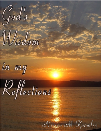 God's Wisdon in My Reflections ebook by Noreen Knowles