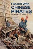 I Sailed with Chinese Pirates ebook by Lilius, Aleko E.