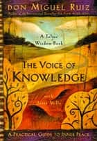 The Voice of Knowledge - A Practical Guide to Inner Peace ebook by don Miguel Ruiz, Janet Mills