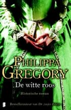 De witte roos ebook by Philippa Gregory, Mireille Vroege