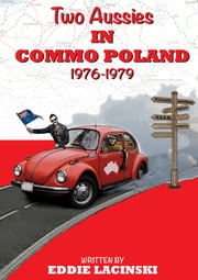 Two Aussies in Commo Poland 1976-1979 ebook by Eddie Lacinski,George Lewis,Don Roberts,Alastair O'Brien