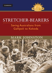 Stretcher-bearers - Saving Australians from Gallipoli to Kokoda ebook by Mark Johnston