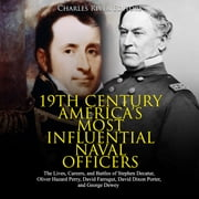 19th Century America's Most Influential Naval Officers: The Lives, Careers, and Battles of Stephen Decatur, Oliver Hazard Perry, David Farragut, David Dixon Porter, and George Dewey audiobook by Charles River Editors