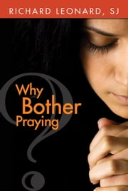 Why Bother Praying? ebook by Richard Leonard,SJ