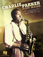 Charlie Parker for Bass - 20 Heads & Sax Solos Arranged for Electric Bass with Tab ebook by Charlie Parker
