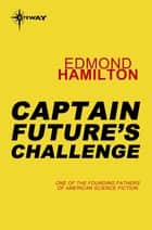 Captain Future's Challenge ebook by Edmond Hamilton