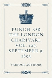 Punch, or the London Charivari, Vol. 105, September 9, 1893 ebook by Various Authors