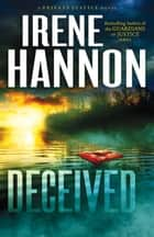 Deceived (Private Justice Book #3) - A Novel eBook by Irene Hannon