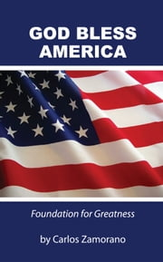 God Bless America - Foundation for Greatness ebook by Carlos Zamorano