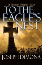 To the Eagle's Nest ebook by Joseph DiMona