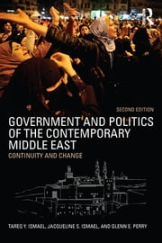 Government and Politics of the Contemporary Middle East - Continuity and change ebook by Jacqueline S. Ismael,Tareq Y. Ismael,Glenn Perry