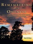 Remembering Our Oneness - Who We Are, Where We Came From, and How We Got Here ebook by Thomas Paul Hansen