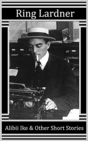 Alibii Ike & Other Short Stories ebook by Ring Lardner