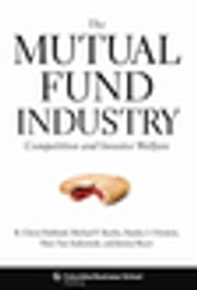 The Mutual Fund Industry - Competition and Investor Welfare ebook by R. Glenn Hubbard,Michael F. Koehn,Stanley I. Ornstein,Marc Van Audenrode,Jimmy Royer