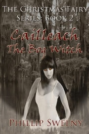 Cailleach—The Bog Witch ebook by Phillip Sweeny