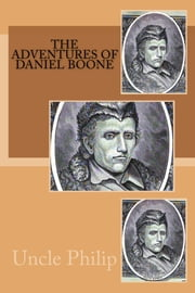 The Adventures of Daniel Boone ebook by Uncle Philip