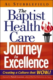 The Baptist Health Care Journey to Excellence - Creating a Culture that WOWs! ebook by Al Stubblefield