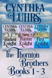 Thornton Brothers Medieval Time Travel Romance Books 1-3 ebook by Cynthia Luhrs