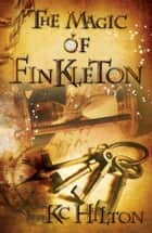 The Magic of Finkleton ebook by K.C. Hilton