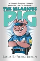 The Hilarious Pig ebook by James E. Berlin