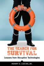 The Search for Survival: Lessons from Disruptive Technologies ebook by Henry C. Lucas Jr.