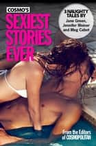 Cosmo's Sexiest Stories Ever: Three Naughty Tales - Three Naughty Tales ebook by Jane Green, Jennifer Weiner, Meg Cabot