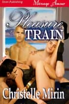 Pleasure Train ebook by Christelle Mirin
