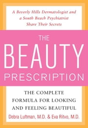 The Beauty Prescription: The Complete Formula for Looking and Feeling Beautiful ebook by Luftman, Debra