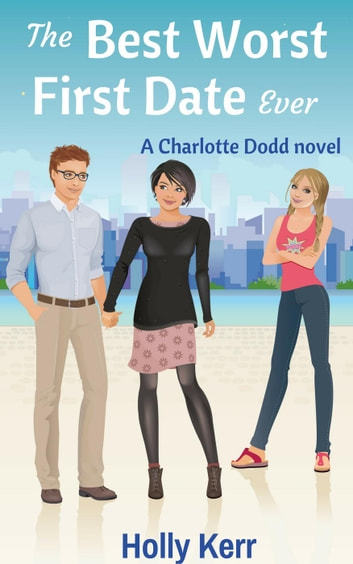 The Best Worst First Date Ever - Charlotte Dodd ebook by Holly Kerr