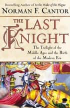 The Last Knight ebook by Norman F. Cantor