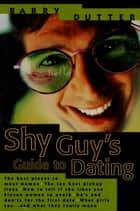 The Shy Guy's Guide to Dating ebook by Barry Dutter