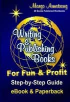 Writing & Publishing Books for Fun & Profit ebook by Margo Armstrong