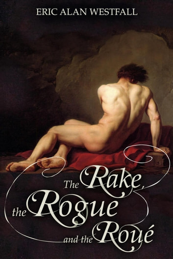 The Rake, The Rogue, and The Roué - Another England, #1 ebook by Eric Alan Westfall