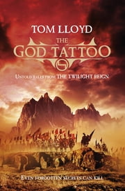The God Tattoo - Untold Tales from the Twilight Reign ebook by Tom Lloyd