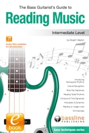 The Bass Guitarist's Guide to Reading Music: Intermediate Level ebook by Stuart Clayton