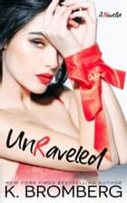 UnRaveled ebook by K. Bromberg