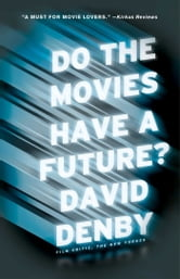 Do the Movies Have a Future? ebook by David Denby