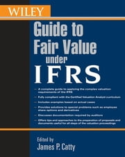 Wiley Guide to Fair Value Under IFRS ebook by James P. Catty