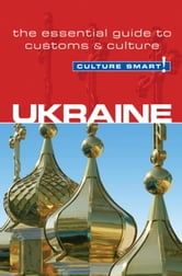 Ukraine - Culture Smart! - The Essential Guide to Customs & Culture ebook by Anna Shevchenko