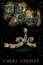 The Wild Queen - The Peasant Queen Series, #2 ebook by Cheri Chesley