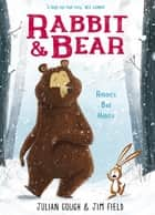Rabbit and Bear: Rabbit's Bad Habits - Book 1 ebook by Jim Field, Julian Gough