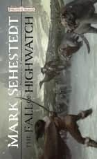 The Fall of Highwatch - Chosen of Nendawen, Book I ebook by