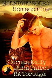 Midnight Rodeo: Homecoming ebook by Kiernan Kelly,Julia Talbot,BA Tortuga