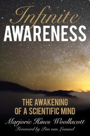 Infinite Awareness - The Awakening of a Scientific Mind ebook by Marjorie Hines Woollacott,Pim van Lommel