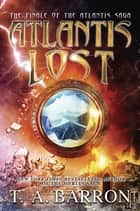 Atlantis Lost ebook by T. A. Barron