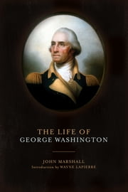 The Life of George Washington ebook by John Marshall,Wayne Lapierre