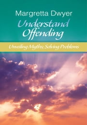 Understand Offending - Unveiling Myths; Seeking Sexual Health ebook by Margretta Dwyer
