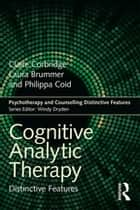 Cognitive Analytic Therapy - Distinctive Features ebook by Claire Corbridge, Laura Brummer, Philippa Coid